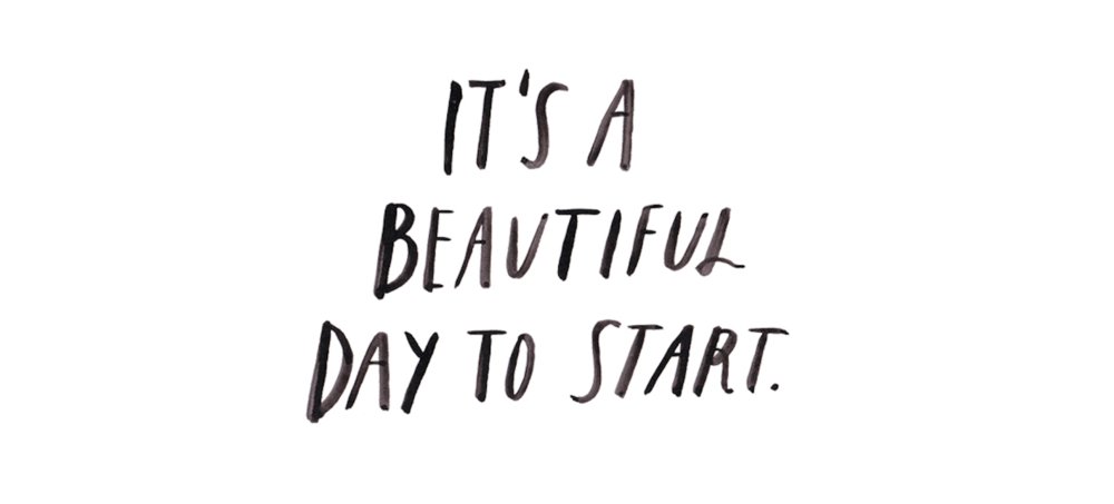 Afbeeldingsresultaat voor it's a beautiful day to start