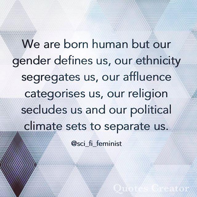 #human #scififeminists #racism #genderequity #genderequality #classism #politcs #sexism