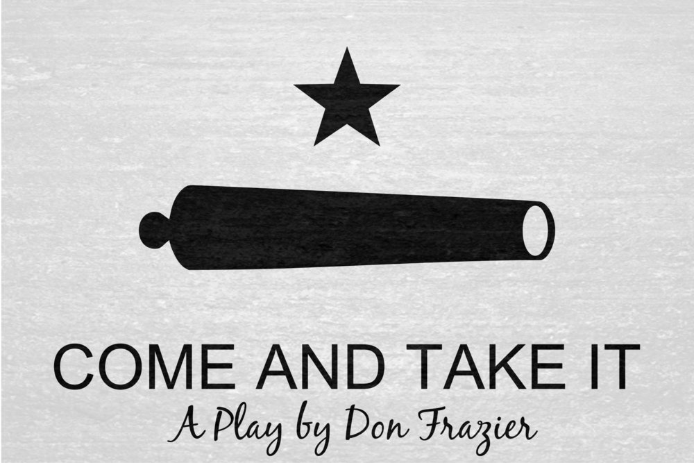 Come and Take It, A Play by Don Frazier