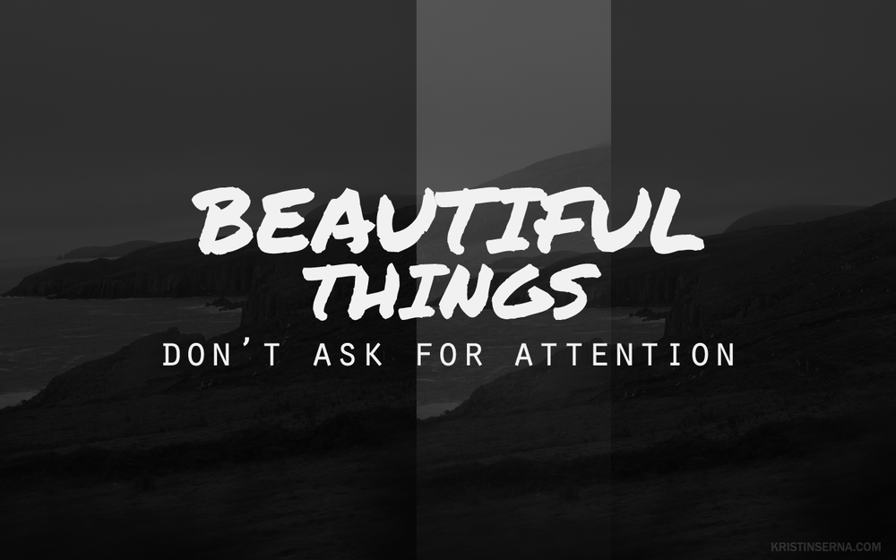 beautiful things don't ask for attentino