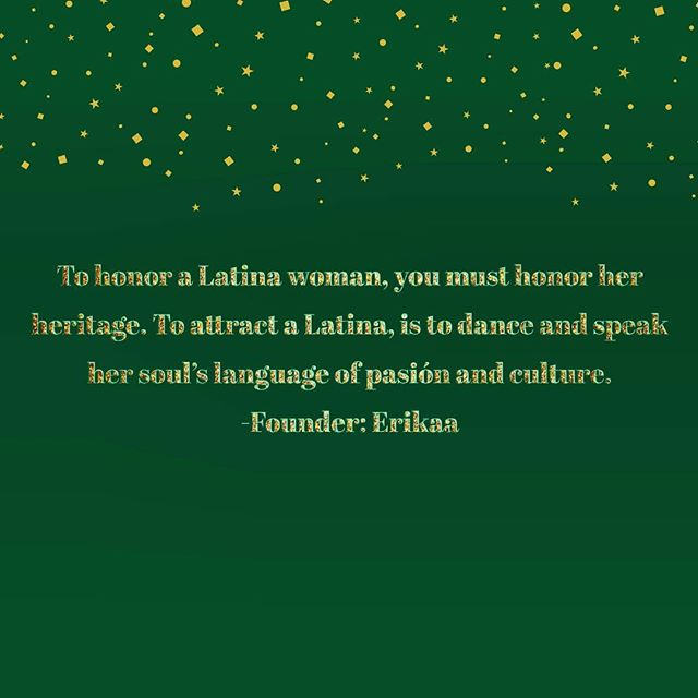 """""""To honor a Latina woman, you must honor her heritage. To attract a Latina, is to dance and speak her soul's language of pasión and culture. """" @erikaabriones #latina #mexico #heritage #love #pasion #culture #sacredsexuality #tantra #sex #love #chooselove #highfrequency #ancestors #grateful"""
