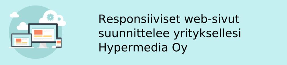 Uudista verkkosivusi - näytä hyvältä kaikissa laitteissa - www.hypermedia.fi