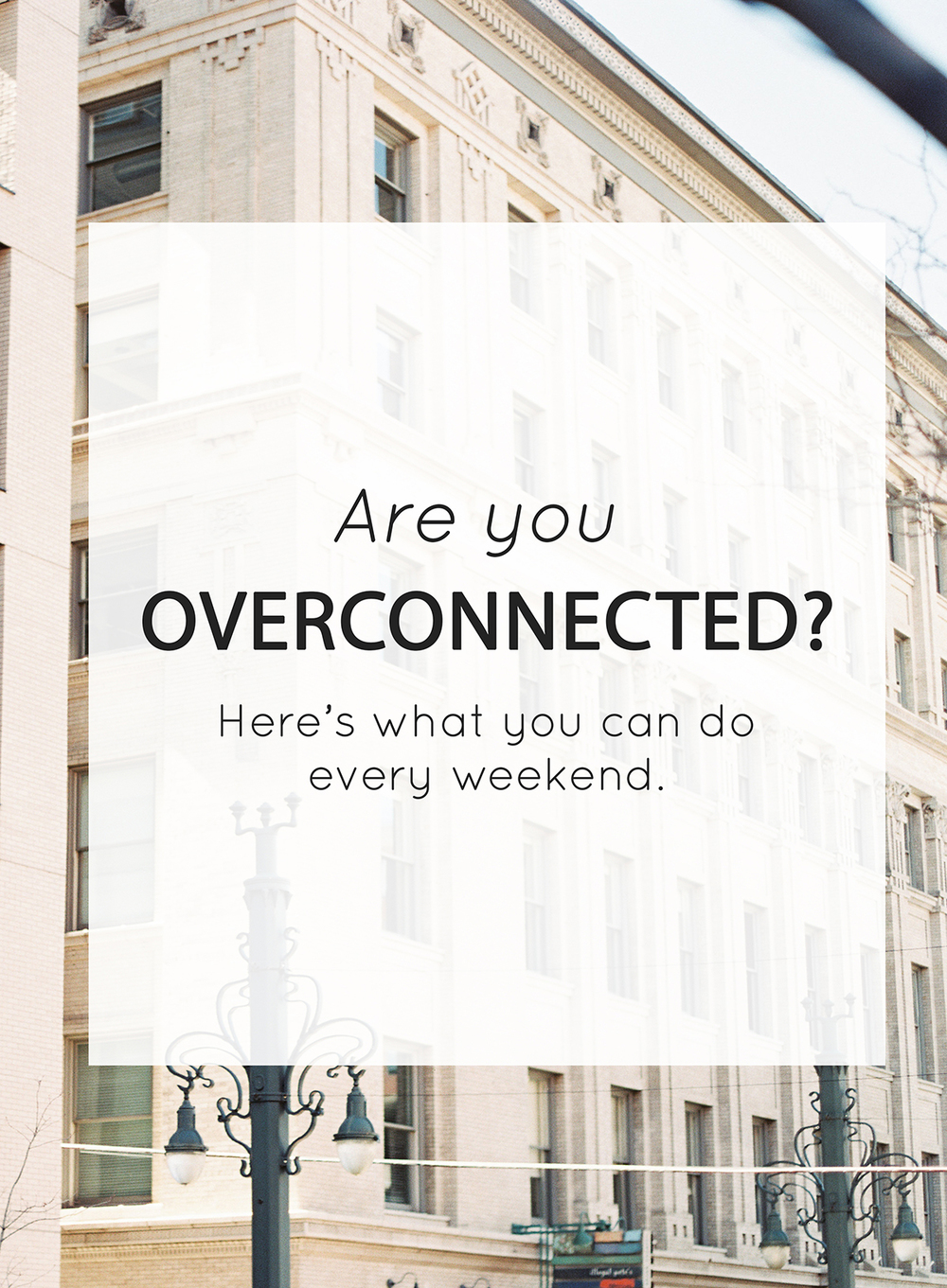 Are you Overconnected? Here's what you can do every weekend to get your life back - The Jordan Brittley Blog