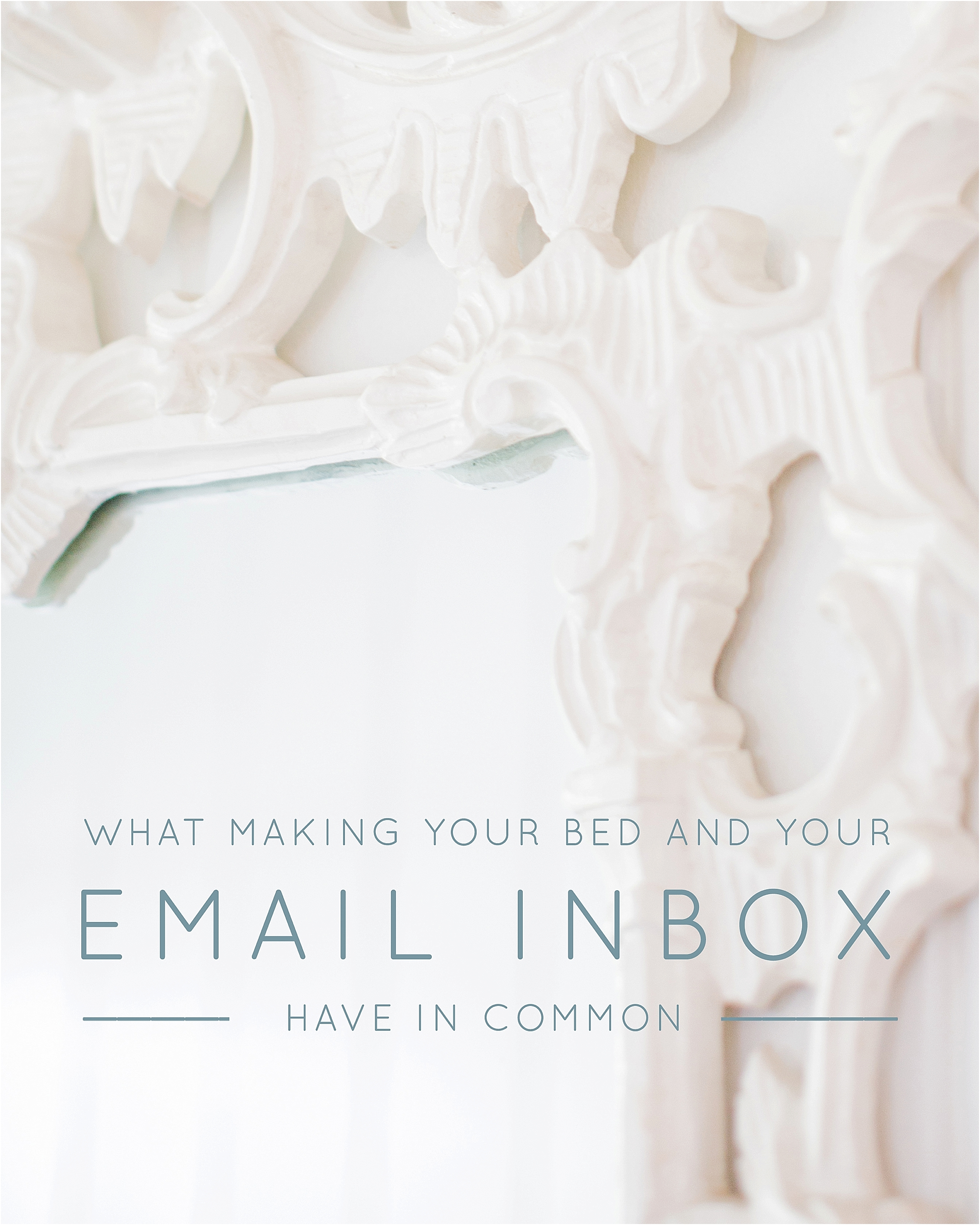 What Making Your Bed and Your Email Inbox Have in Common - The Jordan Brittley Blog