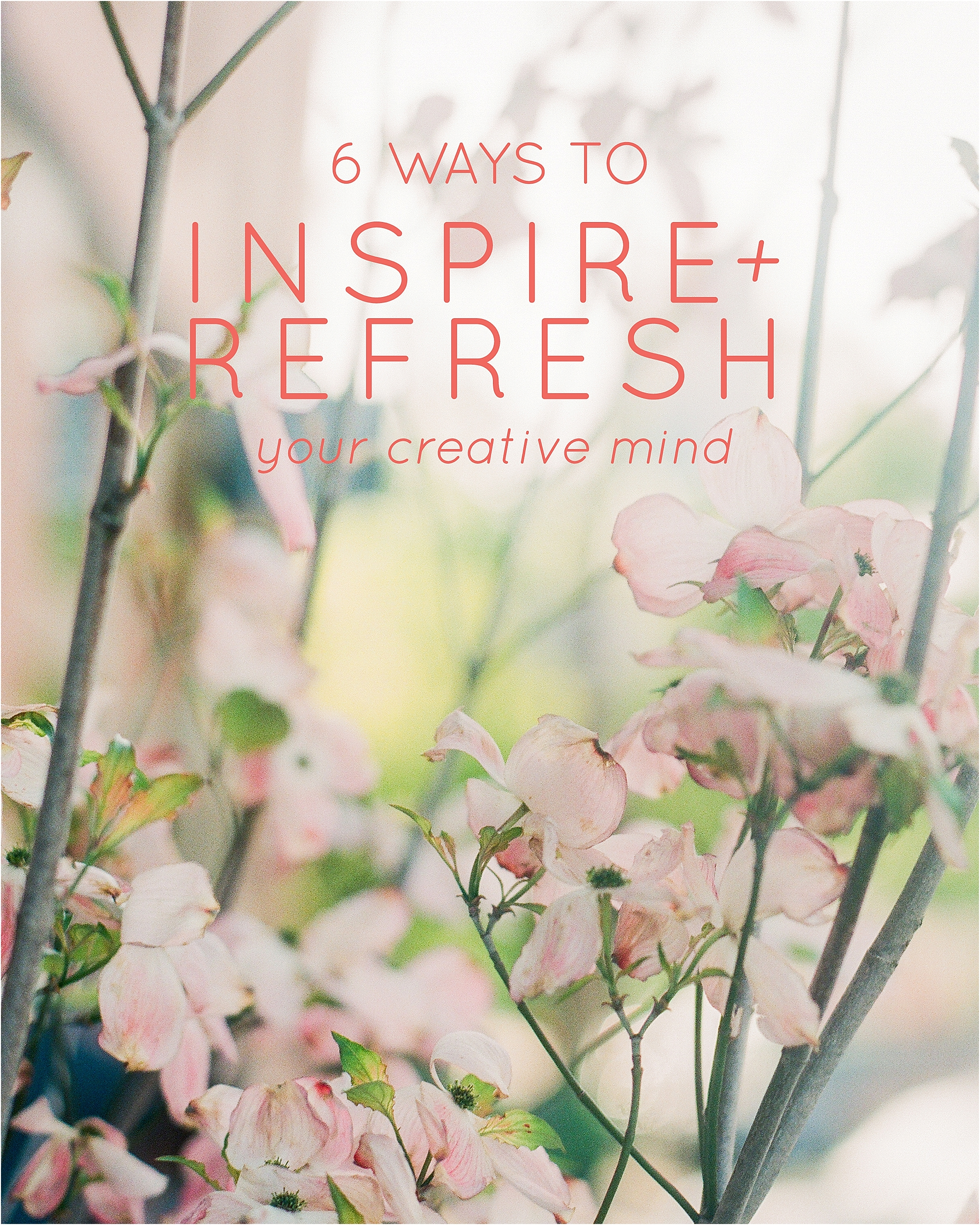 6 Ways to Inspire and Refresh Your Creative Mind - The Jordan Brittley Blog