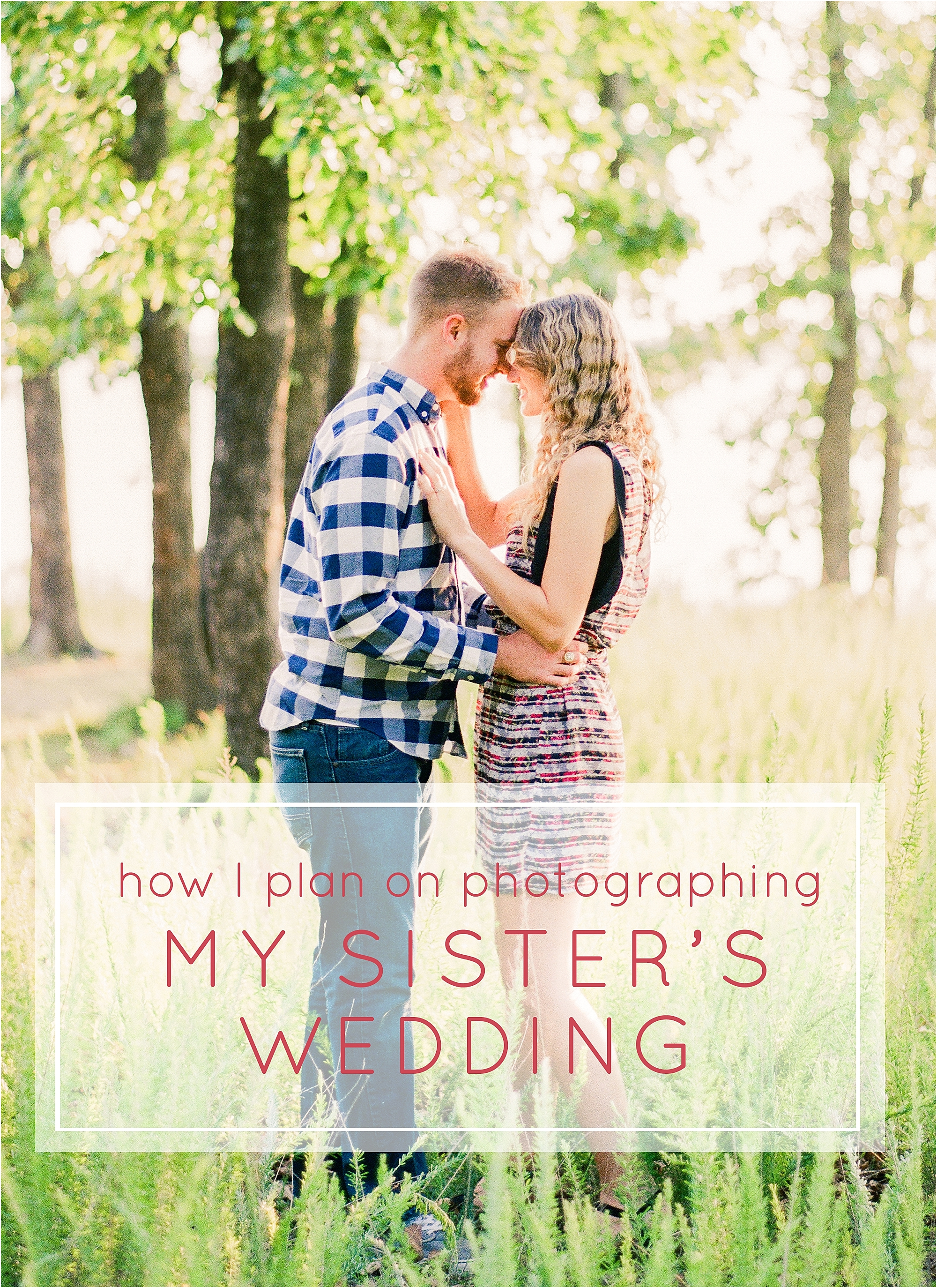 How I Plan on Photographing my Sister's Wedding - The Jordan Brittley Blog