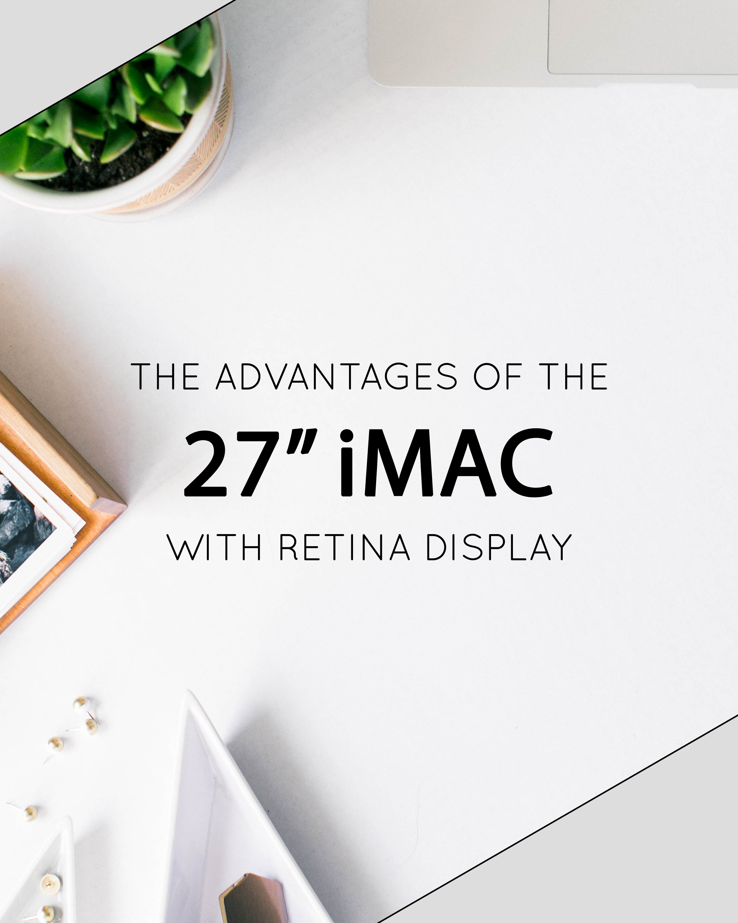 Advantages of the 27 inch iMac with Retina Display - The Jordan Brittley Blog