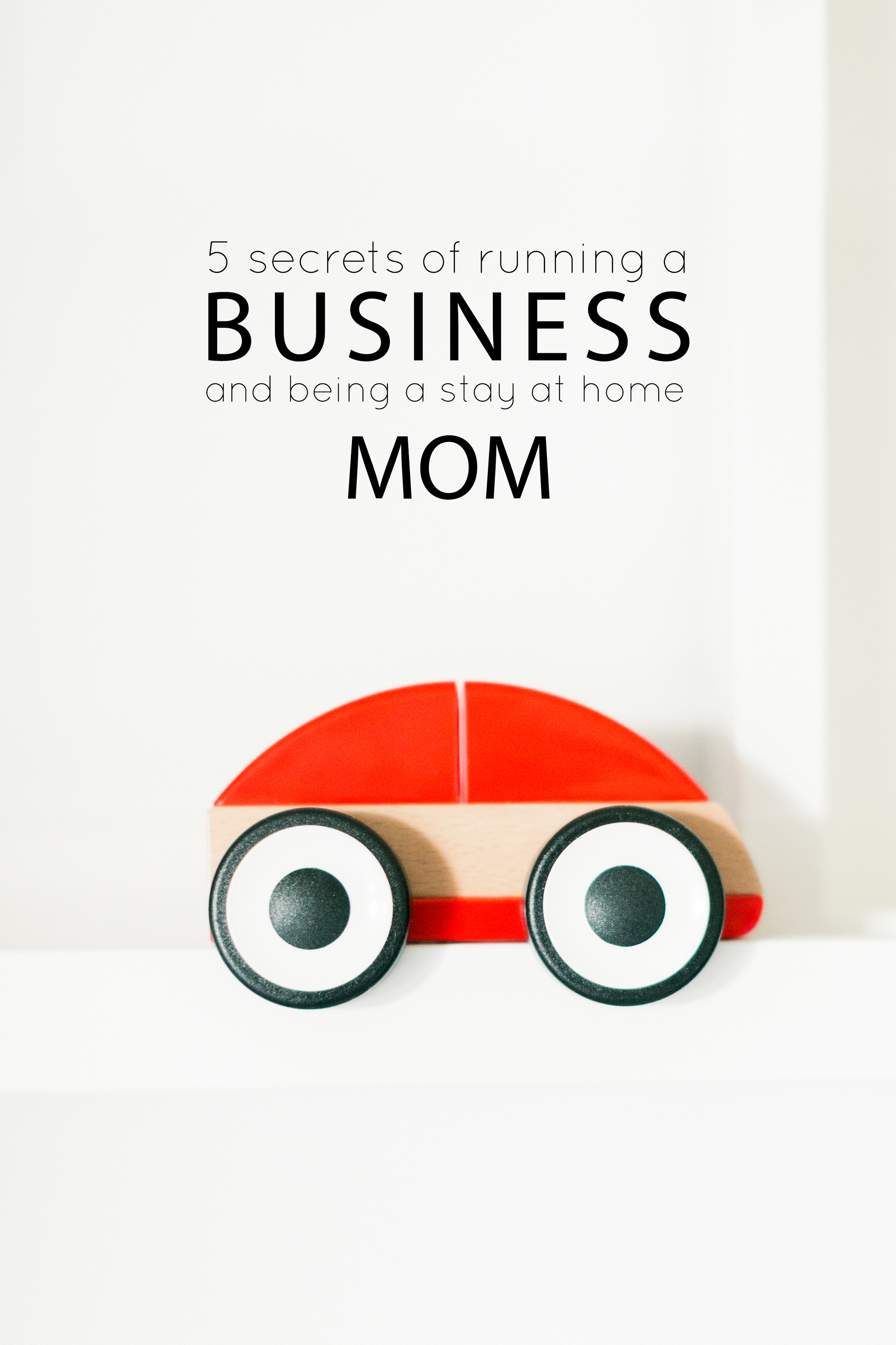 5 Secrets of Running a Business and Being a Stay at Home Mom - The Jordan Brittley Blog