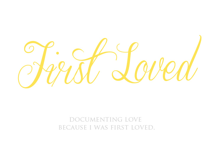 first loved, why i do what i do