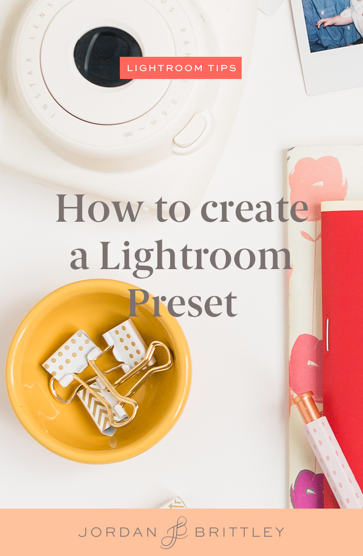 How to Create Presets in Lightroom - The Jordan Brittley Blog