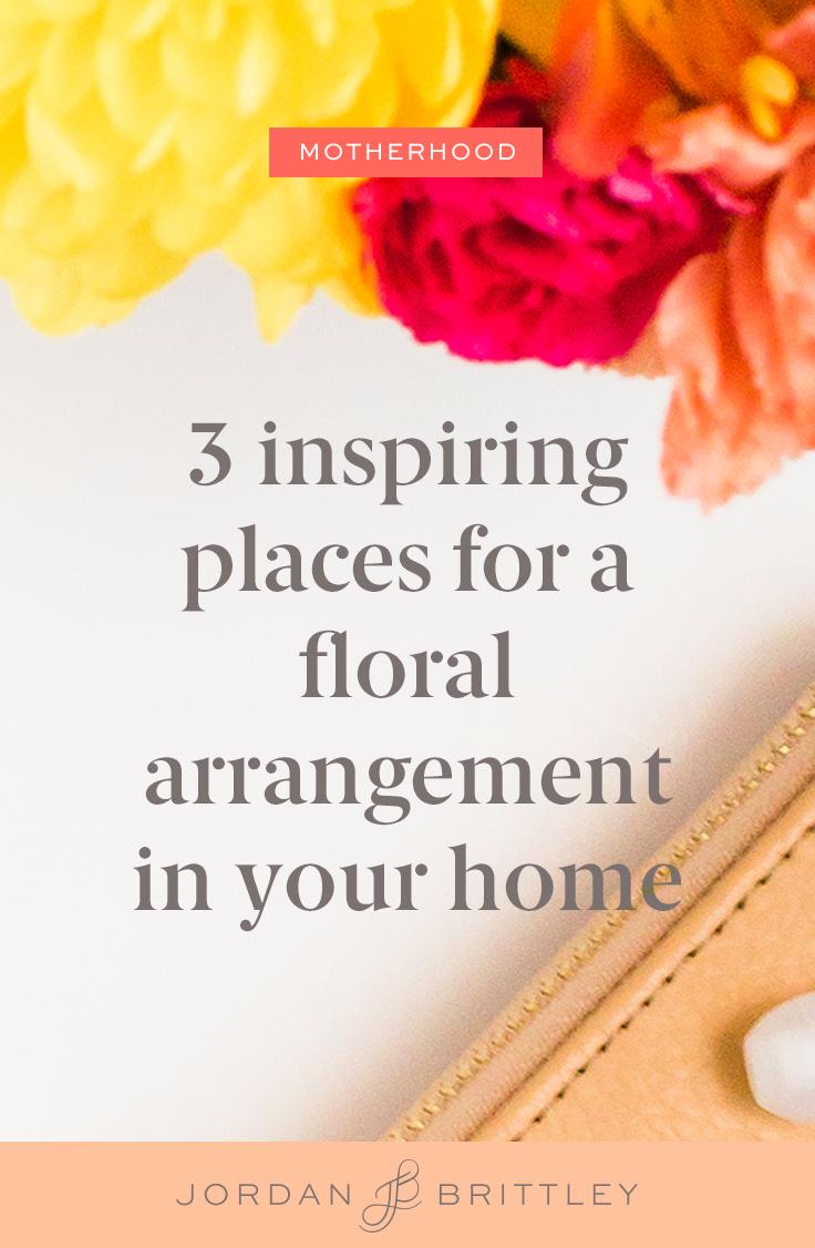 3 inspiring ways to style a floral arrangement in your home - the Jordan Brittley Blog (www.jordanbrittleyblog.com)