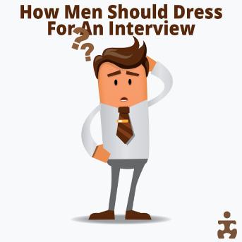 How Men Should Dress for an Interview
