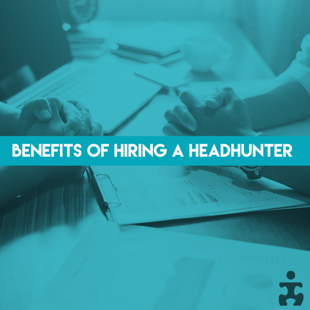 There are many  benefits to hiring a professional recruiter  (a.k.a. headhunter).