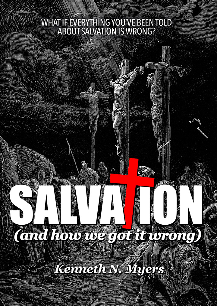 """Salvation (and how we got it wrong)"" by Kenneth N. Myers  Purchase this transformative book on   Amazon.com  ."