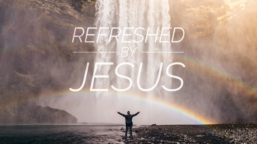 Refreshed By Jesus