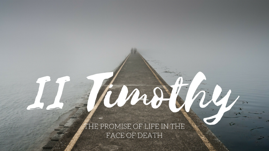 2 Timothy: The Promise of Life in the Face of Death