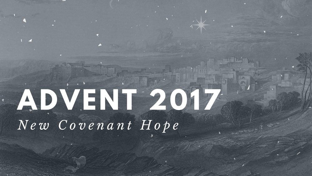 Advent 2017: New Covenant Hope