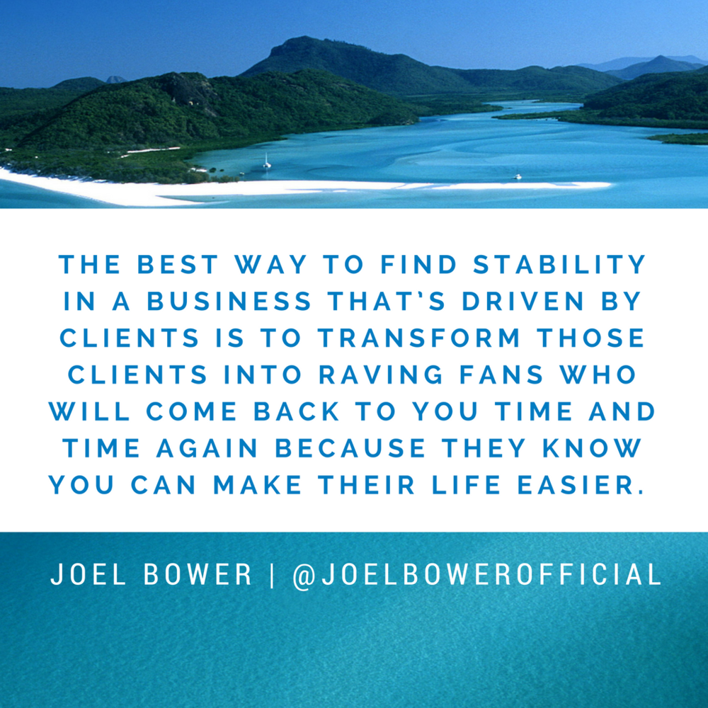 The best way to find stability in a business that's driven by clients is to transform those clients into raving fans who will come back to you time and time again because they know you can make their life easier..png