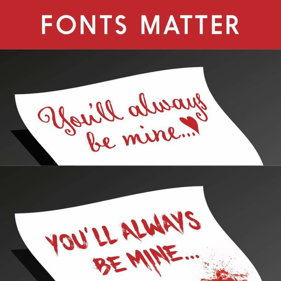 See how easily a lovely message can turn gruesome just because of the font used?