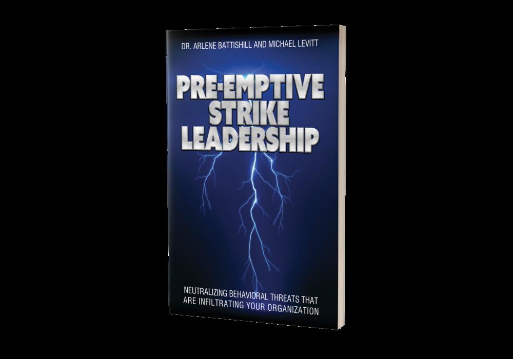 Pre-Emptive Strike Leadership, by Dr. Arlene Battishill & Michael Levitt. Available January 2019