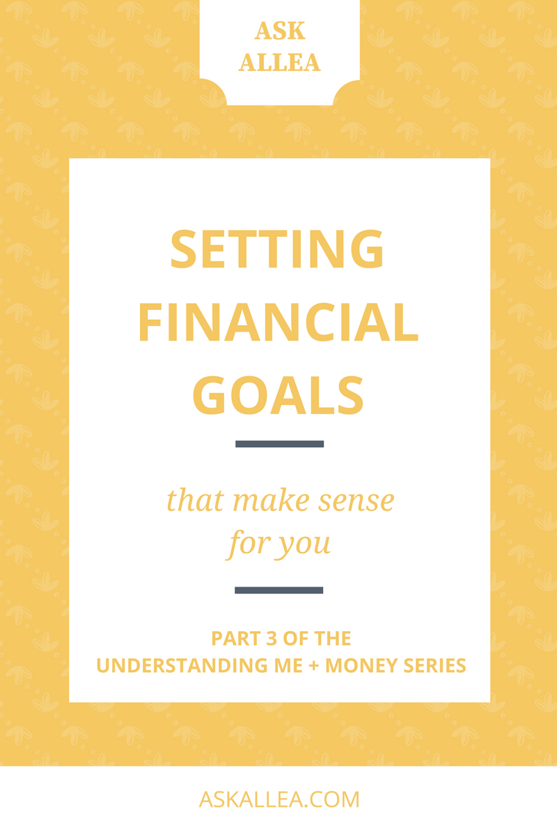 Setting Financial Goals That Make Sense for You // Ask Allea