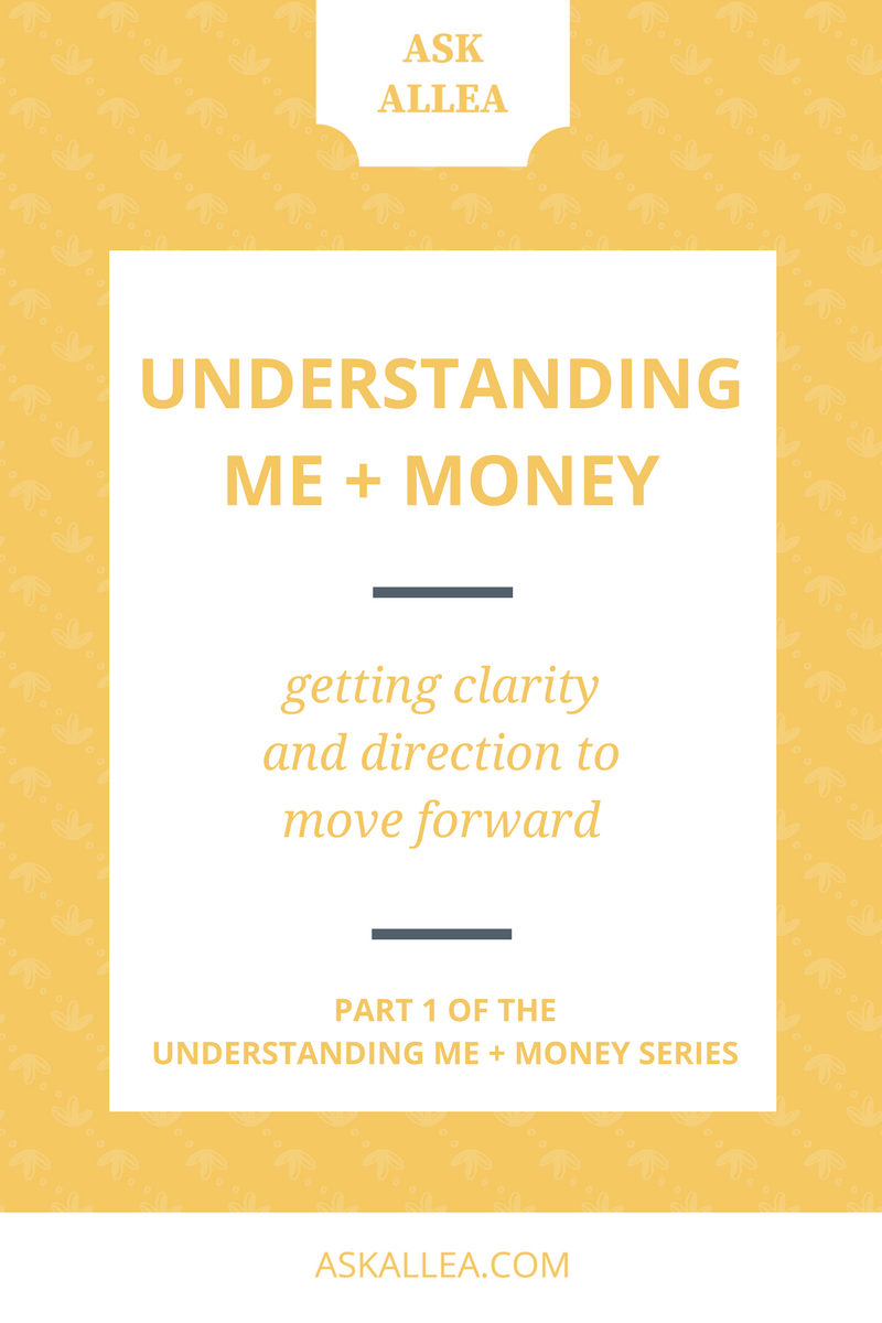 Understanding Me + Money: Getting Clarity and Direction to Move Forward // Ask Allea