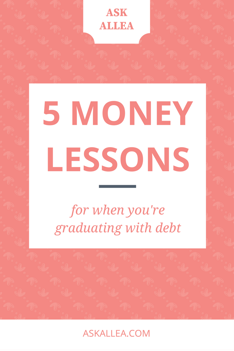 5 Money Lessons for When You're Graduating with Debt // Ask Allea