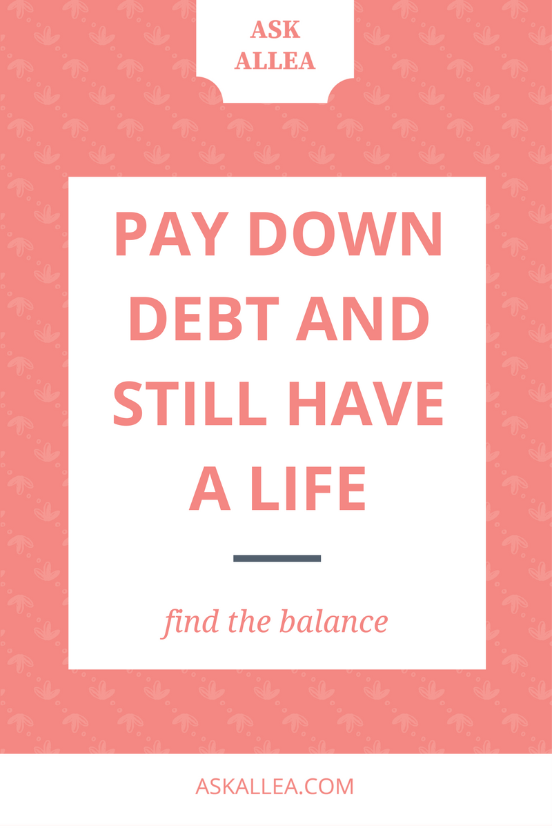Find the Balance: Pay Down Your Debt & Still Have a Life // Ask Allea