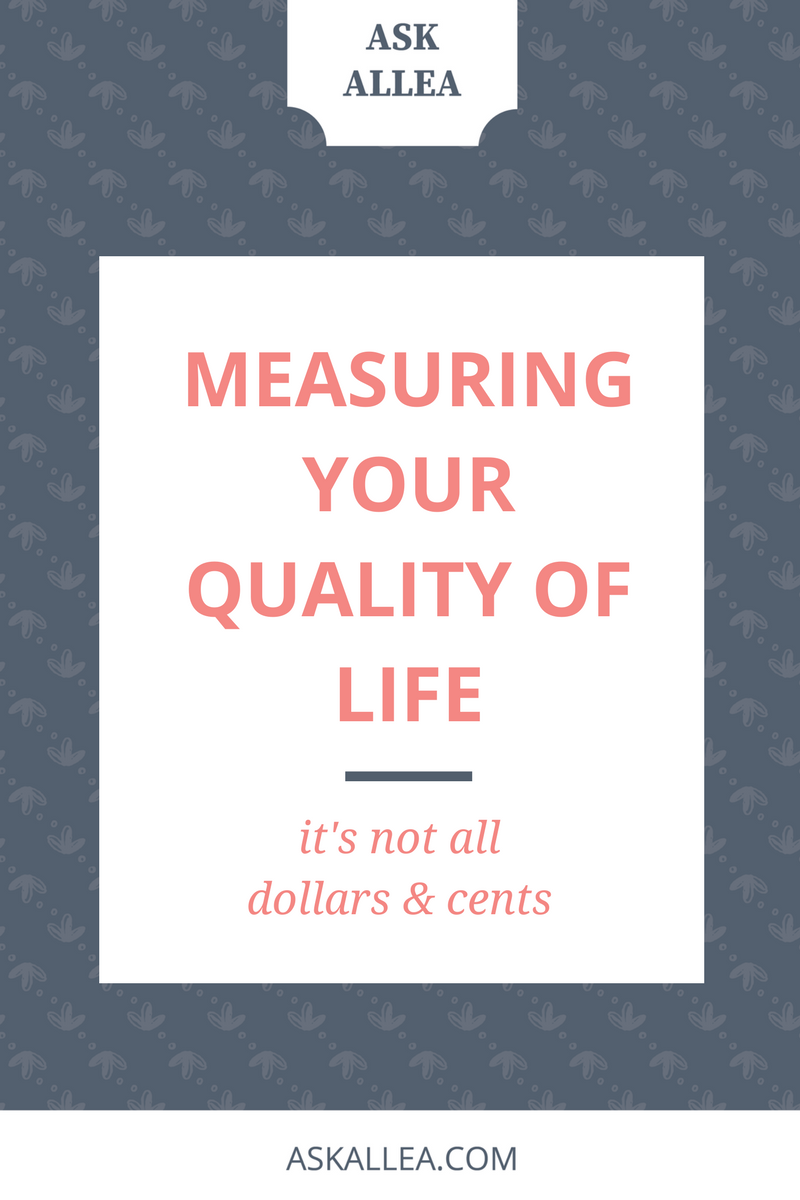 Measuring Your Quality of Life: It's Not All Dollars & Cents // Ask Allea