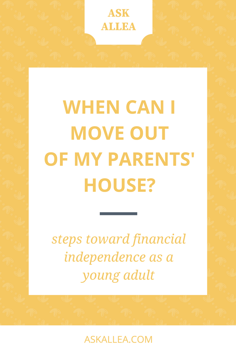 When Can I Move Out of My Parents' House? Steps Toward Financial Independence as a Young Adult // Ask Allea