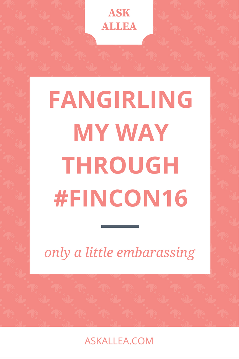 Fangirling My Way Through FinCon16 // Ask Allea