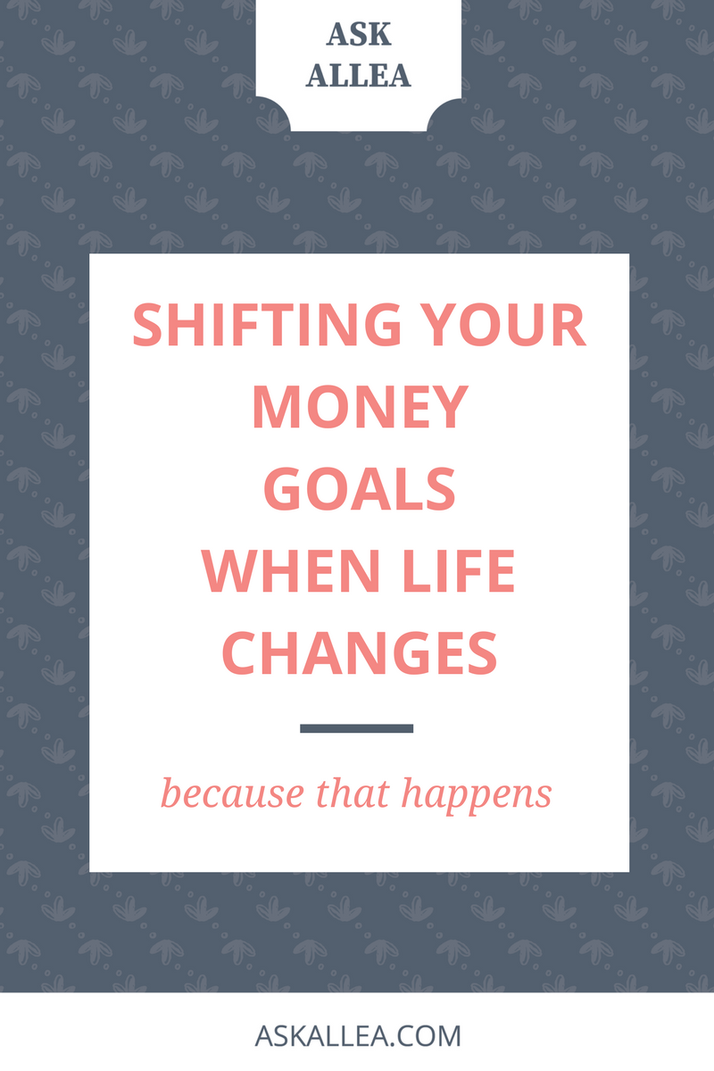 Shifting Your Money Goals When Life Changes // Ask Allea