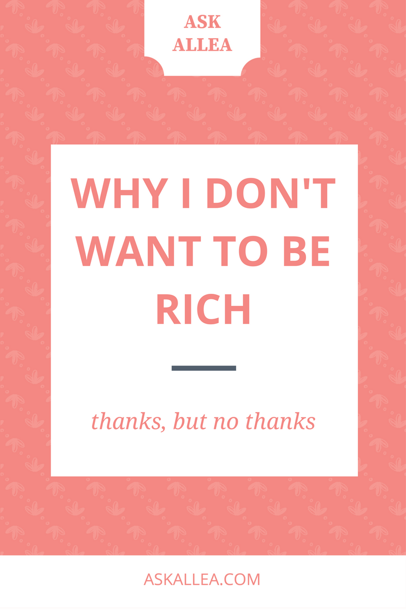 Why I Don't Want to Be [More] Rich // Ask Allea