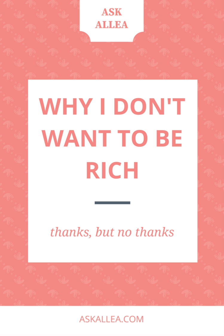 Why I Don't Want to Be [More] Rich — Ask Allea — Millennial Money ...