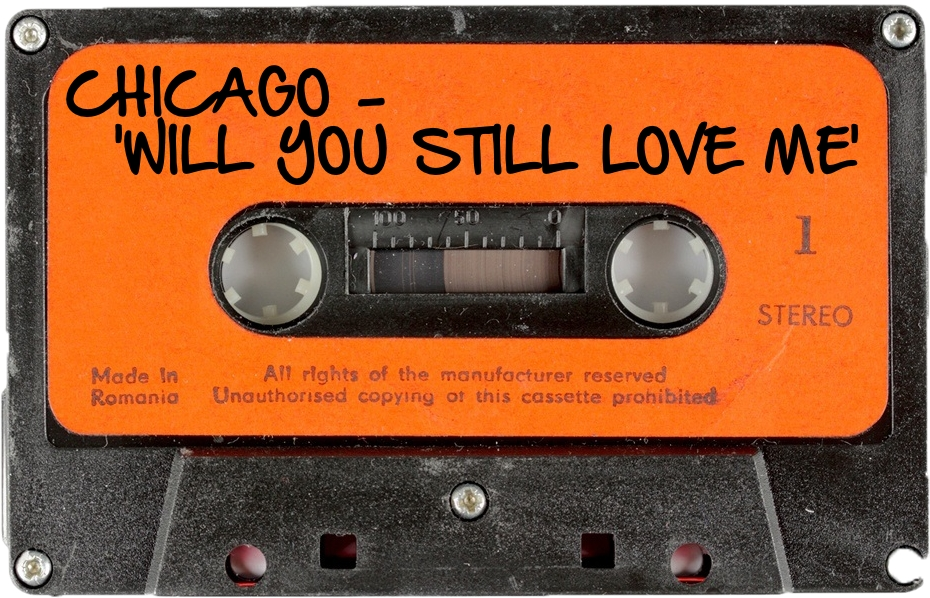 162 CHICAGO - 'WILL YOU STILL LOVE ME'.jpg