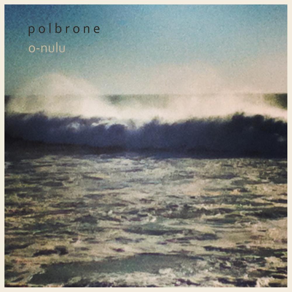 polbrone > o-nulu (2014)