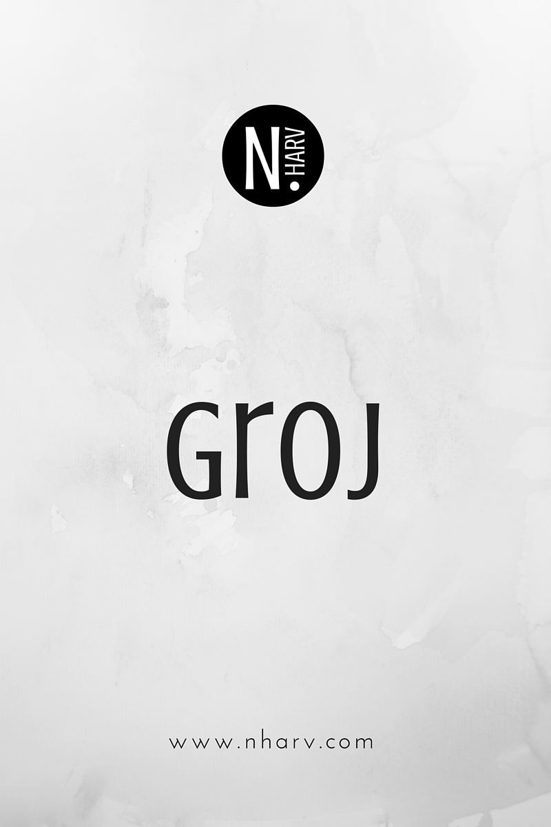 NHARV word of the day is groj