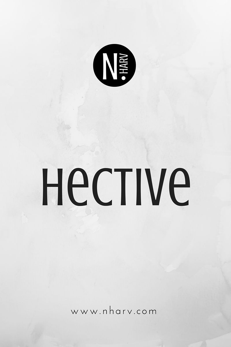 NHARV word of the day is hective