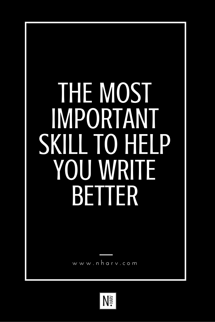 the most important skill to help you write better
