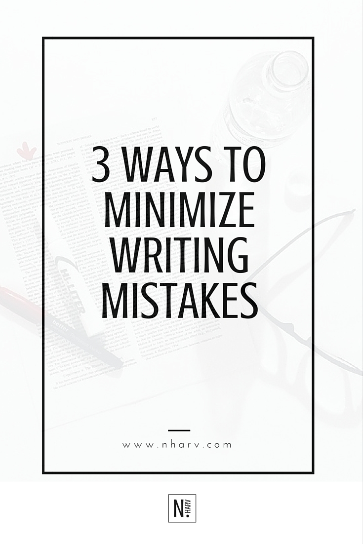 3 ways to mazimize your writing and minimize your writing mistakes