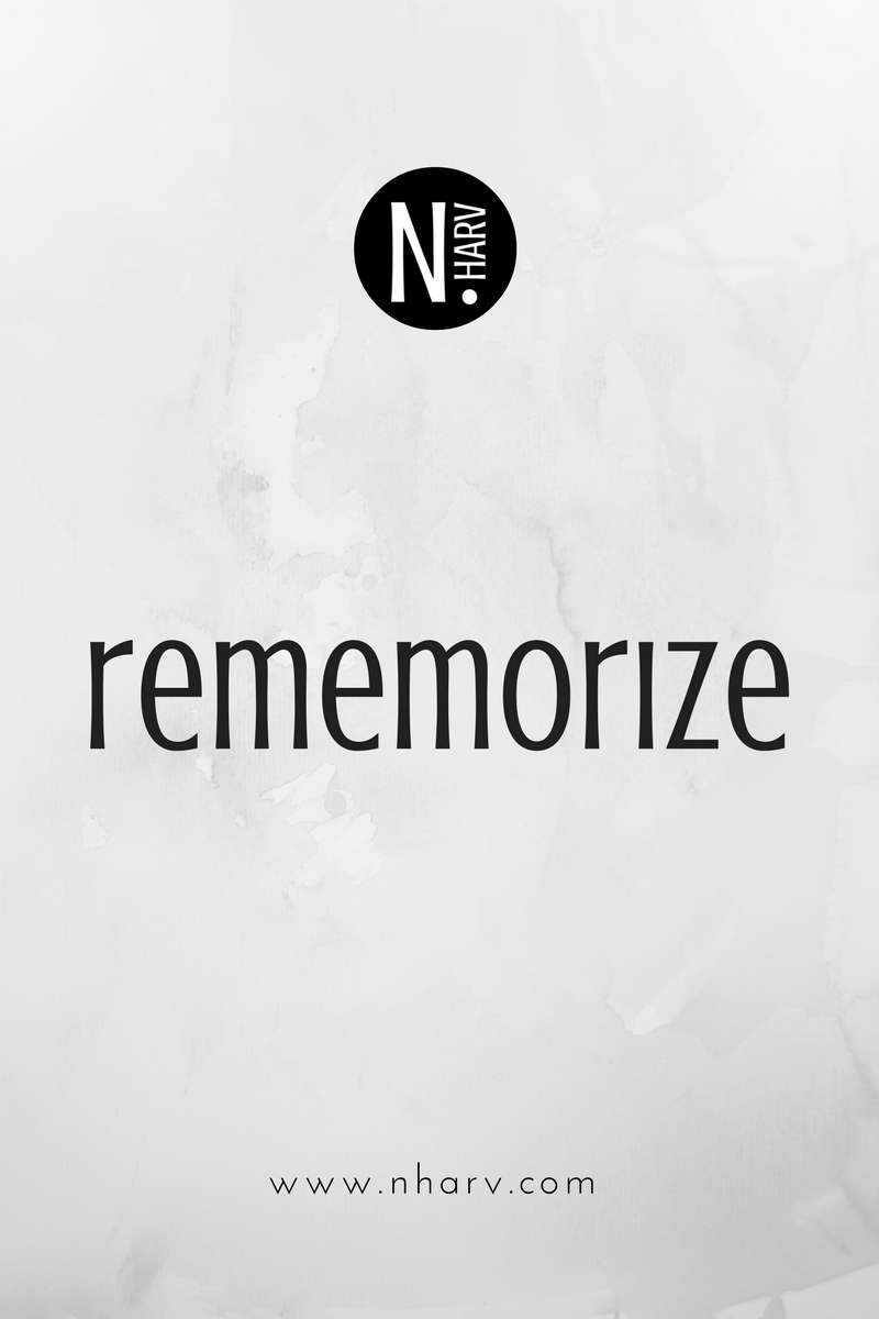 NHARV word of the day is rememorize