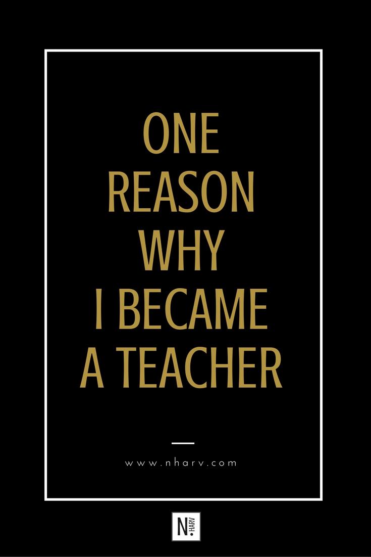 one reason why i became a teacher by N.HARV
