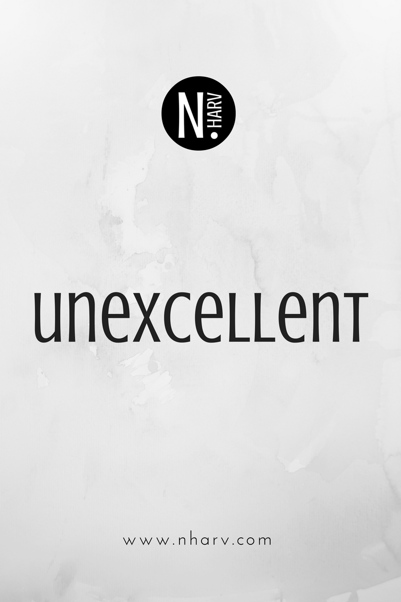 NHARV word of the day is unexcellent