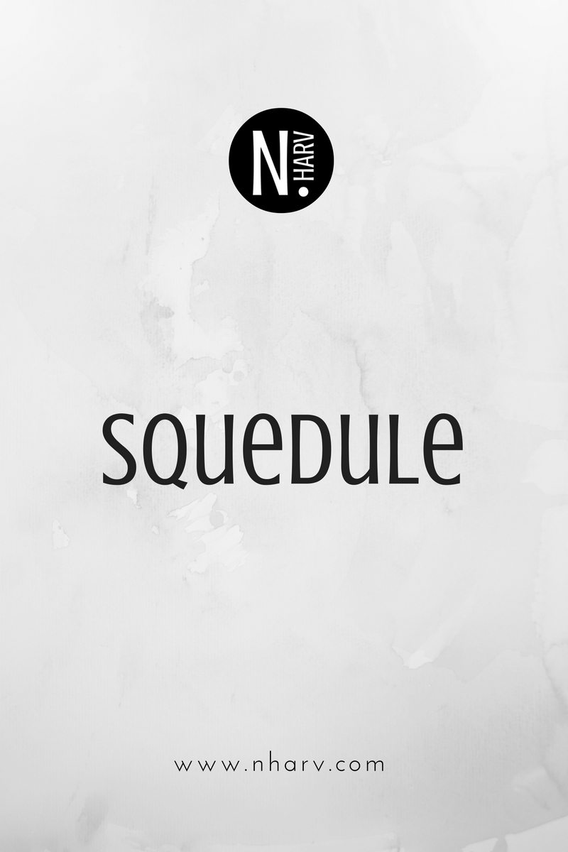 NHARV word of the day is squedule