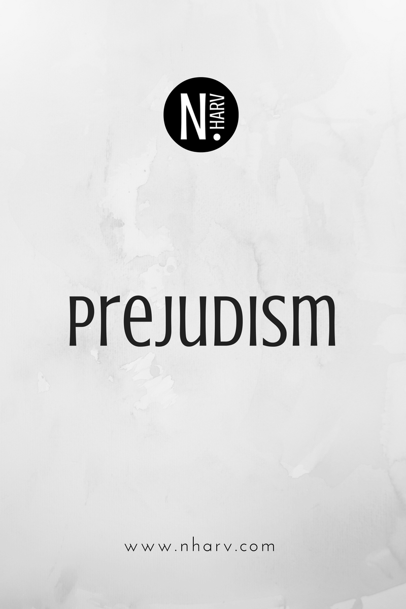 NHARV word of the day is prejudism
