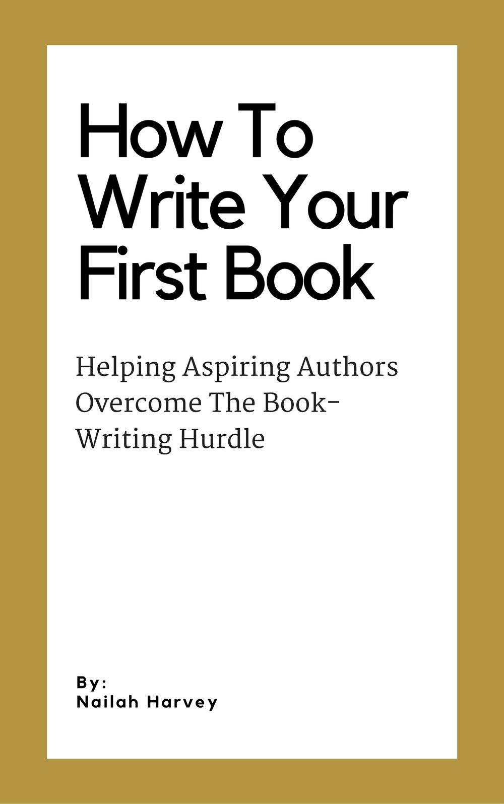 How To Write Your First Book by Nailah Harvey