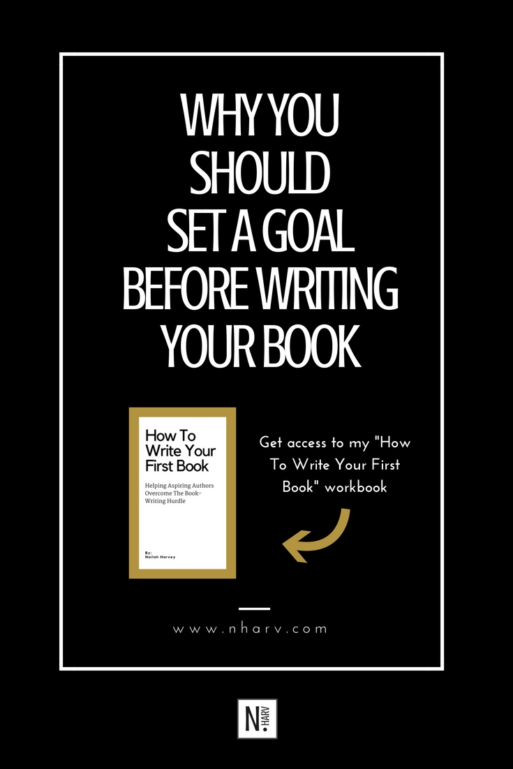 Why you should set a goal before writing your book by Nailah Harvey