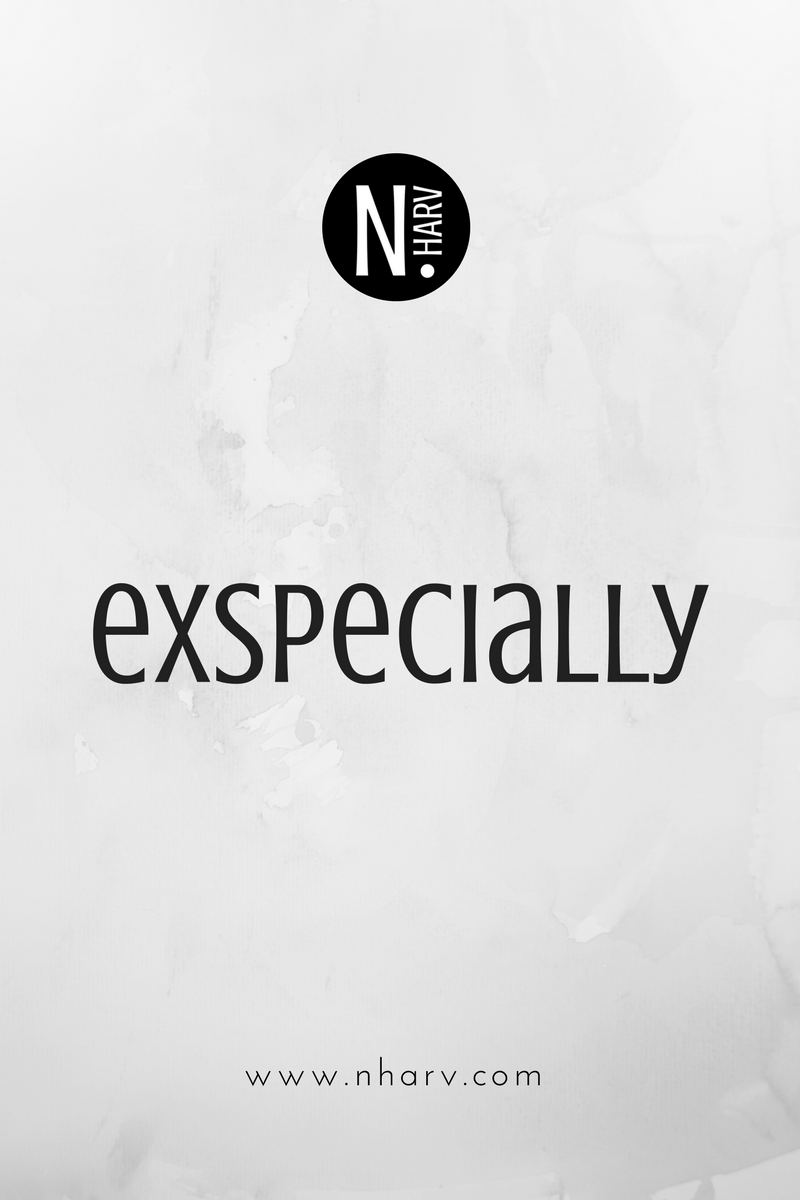 Word of the day is exspecially by Nailah Harvey