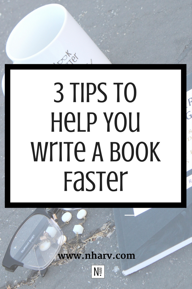3 Tips To Help You Write A Book Faster by Nailah Harvey