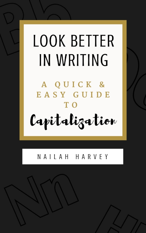 Learn how to capitalize (in writing) with the   Look Better In Writing: A Quick & Easy Guide to Capitalization (Vol.2)   eBook.